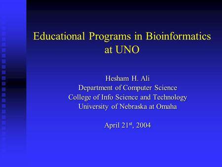 Educational Programs in Bioinformatics at UNO Hesham H. Ali Department of Computer Science College of Info Science and Technology University of Nebraska.
