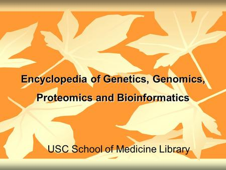 Encyclopedia of Genetics, Genomics, Proteomics and Bioinformatics USC School of Medicine Library.