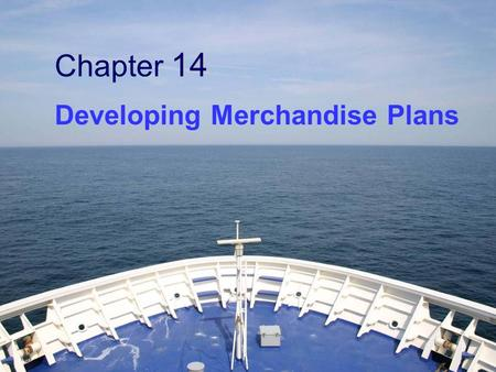 14 Chapter 14 Developing Merchandise Plans. Chapter Objectives  To demonstrate the importance of a sound merchandising philosophy  To study various.