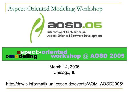 Aspect-Oriented Modeling Workshop March 14, 2005 Chicago, IL
