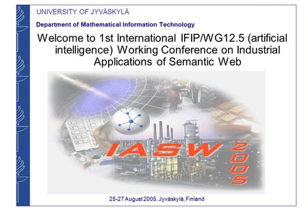 UNIVERSITY OF JYVÄSKYLÄ Department of Mathematical Information Technology Welcome to 1st International IFIP/WG12.5 (artificial intelligence) Working Conference.