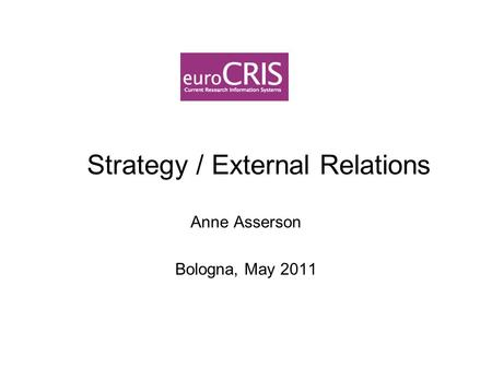 Strategy / External Relations Anne Asserson Bologna, May 2011.