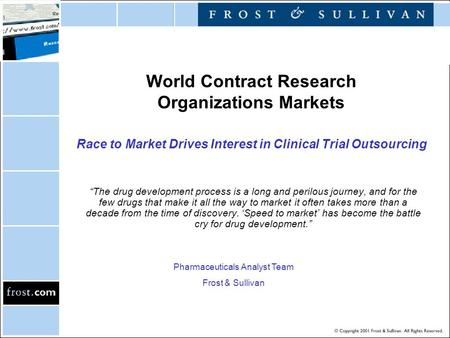 "World Contract Research Organizations Markets Race to Market Drives Interest in Clinical Trial Outsourcing ""The drug development process is a long and."