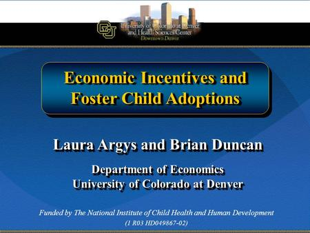Economic Incentives and Foster Child Adoptions Economic Incentives and Foster Child Adoptions Laura Argys and Brian Duncan Department of Economics University.