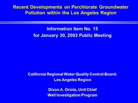 Recent Developments on Perchlorate Groundwater Pollution within the Los Angeles Region Information Item No. 15 for January 30, 2003 Public Meeting California.