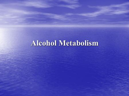 Alcohol Metabolism. Most toxicologists consider ethanol to be the most often used and abused chemical substance Most toxicologists consider ethanol to.