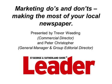 Marketing do's and don'ts – making the most of your local newspaper. Presented by Trevor Weeding (Commercial Director) and Peter Christopher (General Manager.