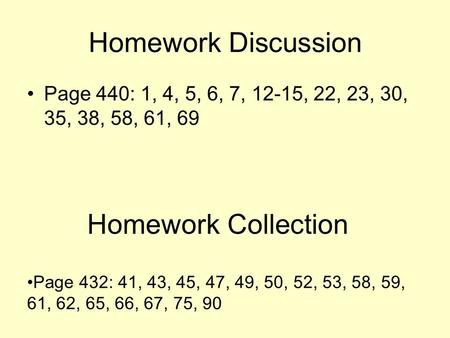 Homework Discussion Page 440: 1, 4, 5, 6, 7, 12-15, 22, 23, 30, 35, 38, 58, 61, 69 Page 432: 41, 43, 45, 47, 49, 50, 52, 53, 58, 59, 61, 62, 65, 66, 67,