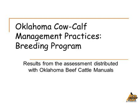 Oklahoma Cow-Calf Management Practices: Breeding Program Results from the assessment distributed with Oklahoma Beef Cattle Manuals.