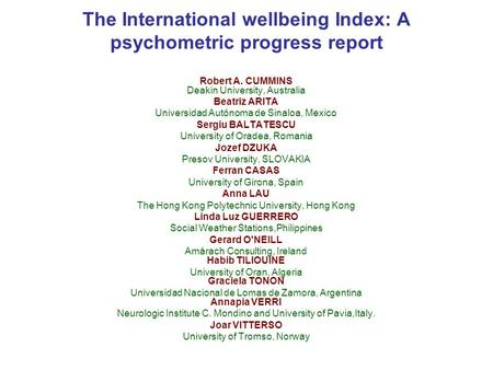 The International wellbeing Index: A psychometric progress report Robert A. CUMMINS Deakin University, Australia Beatriz ARITA Universidad Autónoma de.