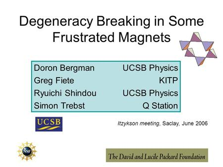 Degeneracy Breaking in Some Frustrated Magnets Doron BergmanUCSB Physics Greg FieteKITP Ryuichi ShindouUCSB Physics Simon TrebstQ Station Itzykson meeting,