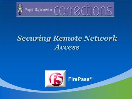 Securing Remote Network Access FirePass ®. Business Case VirginiaCORIS is an initiative to modernize the way that offender information is managed, to.