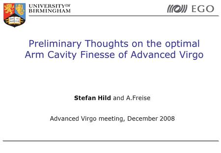 Stefan Hild and A.Freise Advanced Virgo meeting, December 2008 Preliminary Thoughts on the optimal Arm Cavity Finesse of Advanced Virgo.