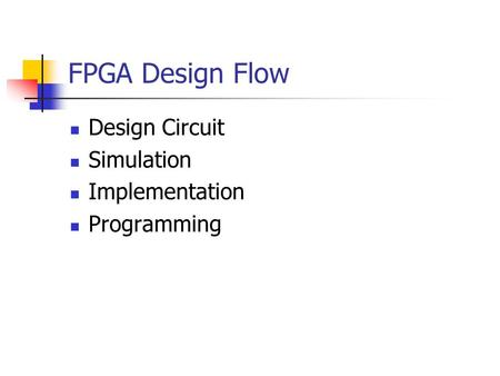 FPGA Design Flow Design Circuit Simulation Implementation Programming.