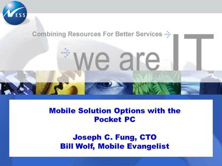 Mobile Solution Options with the Pocket PC Joseph C. Fung, CTO Bill Wolf, Mobile Evangelist.