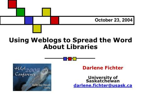 Using Weblogs to Spread the Word About Libraries Darlene Fichter University of Saskatchewan October 23, 2004.