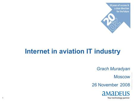© 2008 Amadeus IT Group SA 1 Internet in aviation IT industry Grach Muradyan Moscow 26 November 2008.