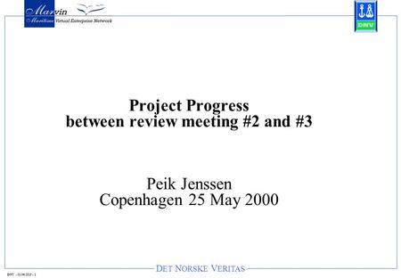 D ET N ORSKE V ERITAS DNV - 01/06/2015 - 1 Project Progress between review meeting #2 and #3 Peik Jenssen Copenhagen 25 May 2000.