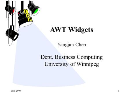 Jan. 20041 AWT Widgets Yangjun Chen Dept. Business Computing University of Winnipeg.