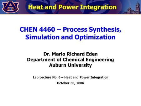 CHEN 4460 – Process Synthesis, Simulation and Optimization Dr. Mario Richard Eden Department of Chemical Engineering Auburn University Lab Lecture No.