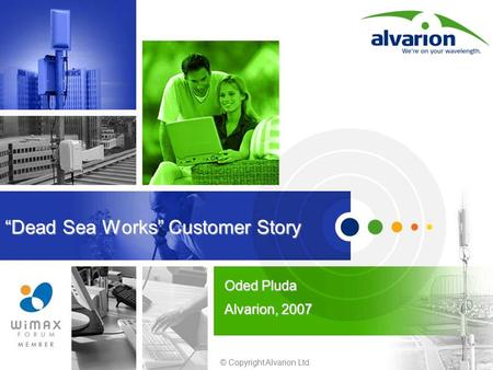 "© Copyright Alvarion Ltd. ""Dead Sea Works"" Customer Story Oded Pluda Alvarion, 2007."