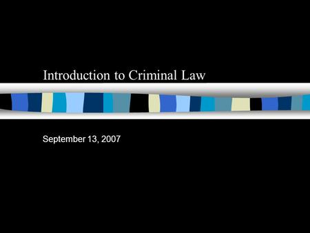 Introduction to Criminal Law September 13, 2007 Sources of Criminal Law 1. The Constitution 2. Legislation 3. Case Law.