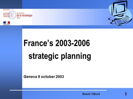 Benoit Sillard 1 France's 2003-2006 strategic planning Geneva 9 october 2003.