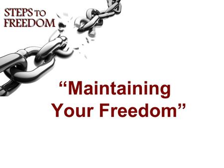 """Maintaining Your Freedom"". Reality of our Freedom? How Do I Maintain my Freedom in Christ?"