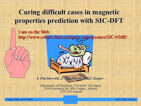 1 Curing NMR with SIC-DFT CSTC'2001, Ottawa Curing difficult cases in magnetic properties prediction with SIC-DFT S. Patchkovskii, J. Autschbach, and T.