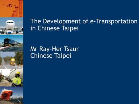 The Development of e-Transportation in Chinese Taipei Mr Ray-Her Tsaur Chinese Taipei.