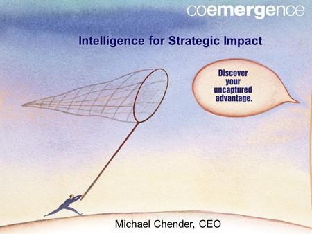 Intelligence for Strategic Impact Michael Chender, CEO.