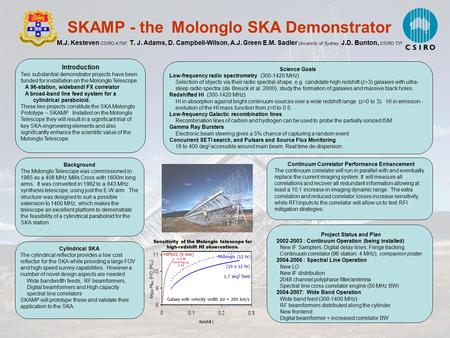 SKAMP - the Molonglo SKA Demonstrator M.J. Kesteven CSIRO ATNF, T. J. Adams, D. Campbell-Wilson, A.J. Green E.M. Sadler University of Sydney, J.D. Bunton,