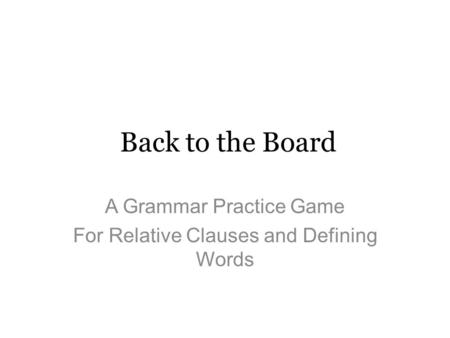 A Grammar Practice Game For Relative Clauses and Defining Words