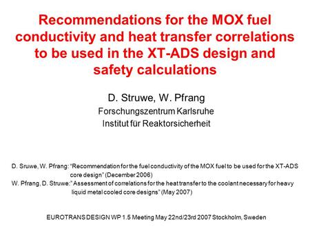 EUROTRANS DESIGN WP 1.5 Meeting May 22nd/23rd 2007 Stockholm, Sweden Recommendations for the MOX fuel conductivity and heat transfer correlations to be.