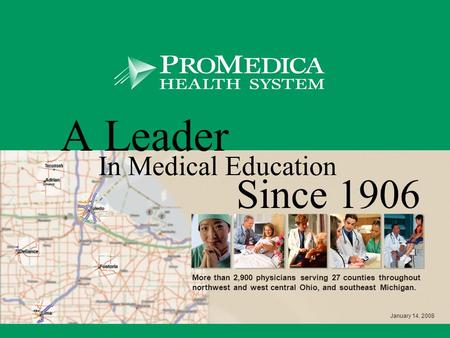 A Leader In Medical Education Since 1906 More than 2,900 physicians serving 27 counties throughout northwest and west central Ohio, and southeast Michigan.