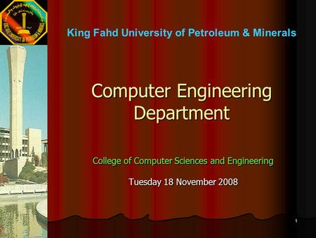 1 Computer Engineering Department College of Computer Sciences and Engineering Tuesday 18 November 2008 King Fahd University of Petroleum & Minerals.