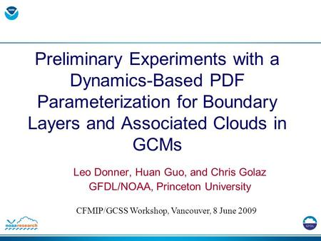 Preliminary Experiments with a Dynamics-Based PDF Parameterization for Boundary Layers and Associated Clouds in GCMs Leo Donner, Huan Guo, and Chris Golaz.