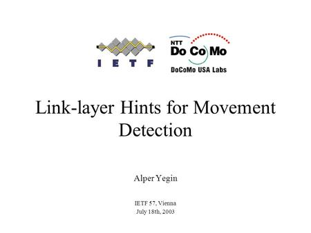Link-layer Hints for Movement Detection Alper Yegin IETF 57, Vienna July 18th, 2003.