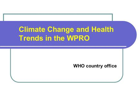 Climate Change and Health Trends in the WPRO WHO country office.