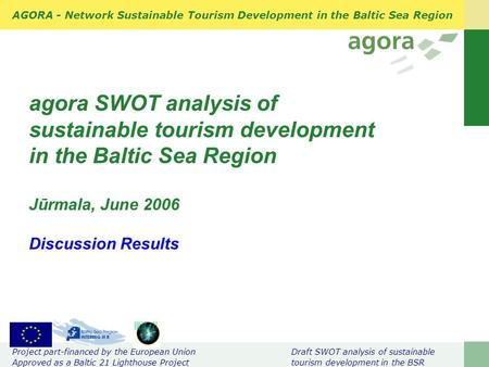 AGORA - Network Sustainable Tourism Development in the Baltic Sea Region Project part-financed by the European Union Draft SWOT analysis of sustainable.