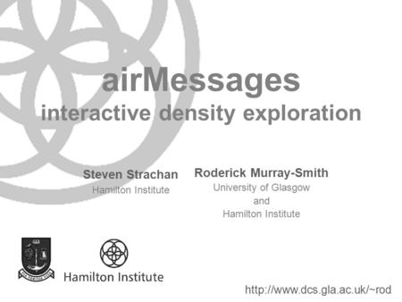 AirMessages interactive density exploration Steven Strachan Hamilton Institute Roderick Murray-Smith University of Glasgow and Hamilton Institute