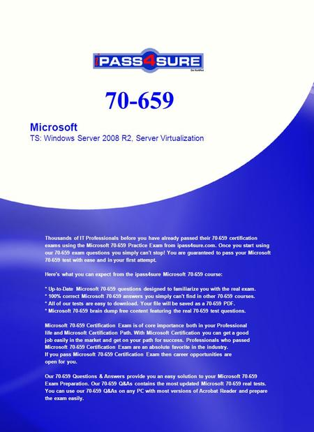 70-659 Microsoft TS: Windows Server 2008 R2, Server Virtualization Thousands of IT Professionals before you have already passed their 70-659 certification.
