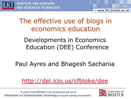 1 The effective use of blogs in economics education Developments in Economics Education (DEE) Conference Paul Ayres and Bhagesh Sachania