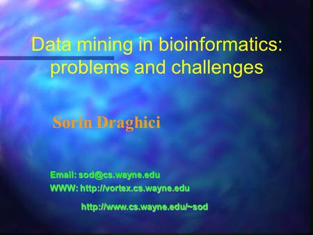 Data mining in bioinformatics: problems and challenges Sorin Draghici   WWW:
