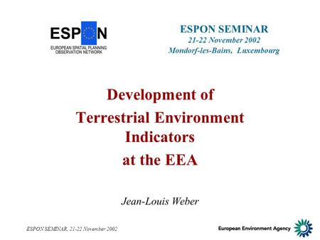 ESPON SEMINAR, 21-22 November 2002 ESPON SEMINAR 21-22 November 2002 Mondorf-les-Bains, Luxembourg Development of Terrestrial Environment Indicators at.