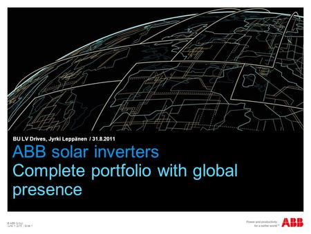 © ABB Group June 1, 2015 | Slide 1 ABB solar inverters Complete portfolio with global presence BU LV Drives, Jyrki Leppänen / 31.8.2011.