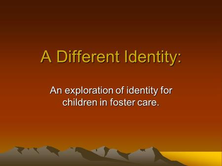 A Different Identity: An exploration of identity for children in foster care.