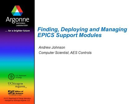 Finding, Deploying and Managing EPICS Support Modules Andrew Johnson Computer Scientist, AES Controls.