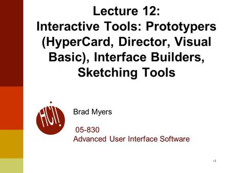 Lecture 12: Interactive Tools: Prototypers (HyperCard, Director, Visual Basic), Interface Builders, Sketching Tools Brad Myers 05-830 Advanced User Interface.