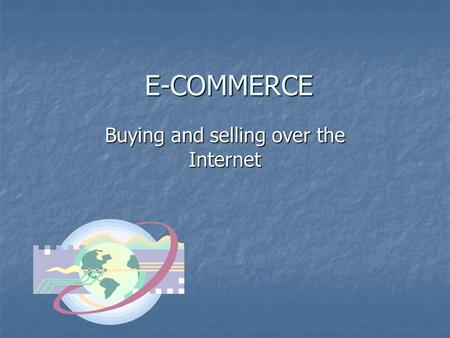 E-COMMERCE Buying and selling over the Internet. ON-LINE SHOPPING Advantages – consumer Advantages – consumer Can shop the world over Can shop the world.
